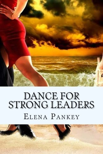 Dance for Strong Leaders: Authentico TANGO Argentino by Elena Pankey (2015-04-17)