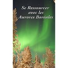 Se Ressourcer avec les Aurores Boréales (French Edition)