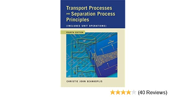 transport processes and separation process principles includes unit operations 4th edition christie john geankoplis 9780131013674 amazoncom books