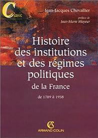 Histoire des institutions et des régimes politiques de la France de 1789 à 1958 par Jean-Jacques Chevallier