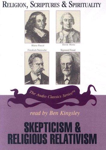 Religion, Scriptures & Spirituality: Skepticism & Religious Relativism (The Audio Classics Series) ebook