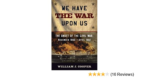 Amazon we have the war upon us the onset of the civil war amazon we have the war upon us the onset of the civil war november 1860 april 1861 ebook william j cooper kindle store fandeluxe Image collections