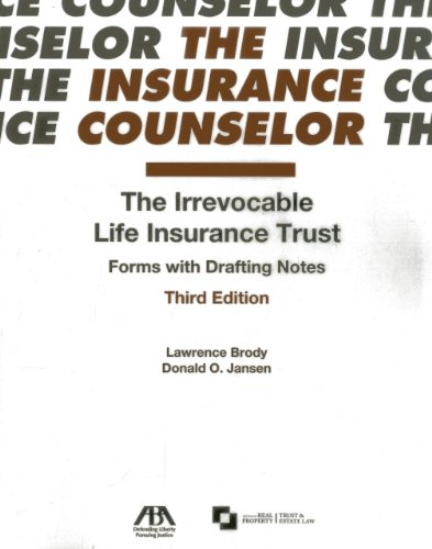 The Irrevocable Life Insurance Trust: Forms with Drafting Notes (Insurance Counselor) ()