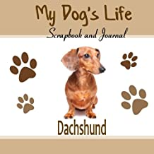 My Dog's Life Scrapbook and Journal Dachshund: Photo Journal, Keepsake Book and Record Keeper for your dog
