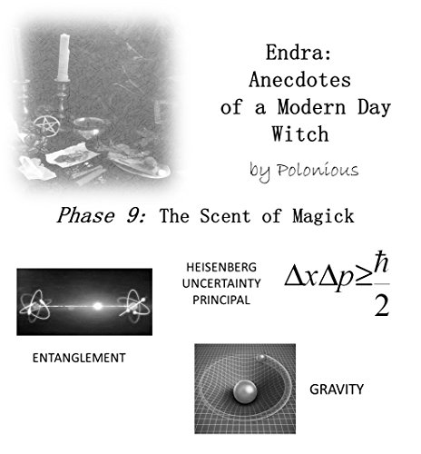 The Endra Scripts - Endra: Anecdotes of a Modern Day Witch: Phase 9: The Scent of Magick]()