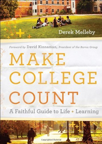 Make College Count: A Faithful Guide to Life and Learning by Derek Melleby published by Baker Books (2011) [Hardcover] pdf epub