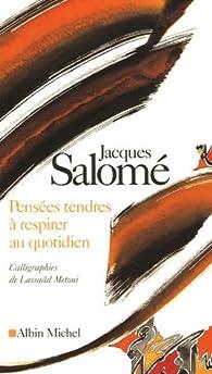 Pensées tendres à respirer au quotidien par Jacques Salomé