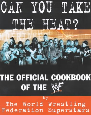 Download Can You Take the Heat?: The Official Cookbook of the WWF (WWF Superstars) PDF