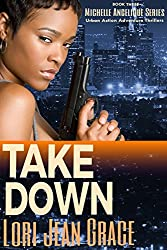 Take Down: Action Adventure Pulp Thriller Book #3 (Michelle Angelique Avenging Angel Assassin)