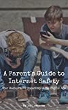 A Parent's Guide to Internet Safety: Your Resource for Parenting in the Digital Age