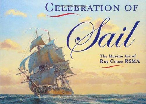 Celebration of Sail: The Marine Art of Roy Cross RSMA