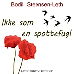 Ikke som en spottefugl | Bodil Steensen-Leth