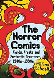 The Horror Comics: Fiends, Freaks and Fantastic Creatures, 1940s-1980s