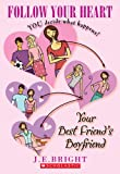 Follow Your Heart #1: Your Best Friend's Boyfriend