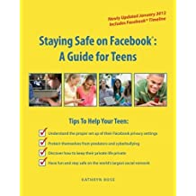 Staying Safe on Facebook: A Guide for Teens by Kathryn Rose (2012-01-27)