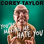 You're Making Me Hate You: A Cantankerous Look at the Common Misconception That Humans Have Any Common Sense Left | Corey Taylor