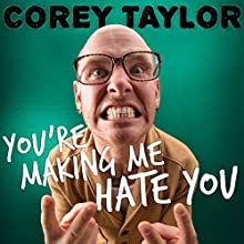 You're Making Me Hate You: A Cantankerous Look at the Common Misconception That Humans Have Any Common Sense Left Audiobook by Corey Taylor Narrated by Corey Taylor