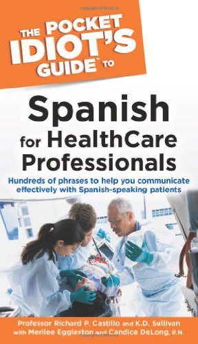 The Pocket Idiot's Guide to Spanish For Health Care Professionals (Pocket Idiot's Guides (Medical Professionals Guide)