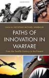 img - for Paths of Innovation in Warfare: From the Twelfth Century to the Present book / textbook / text book