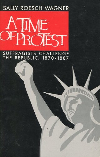 A Time of Protest : Suffragists Challenge the Republic