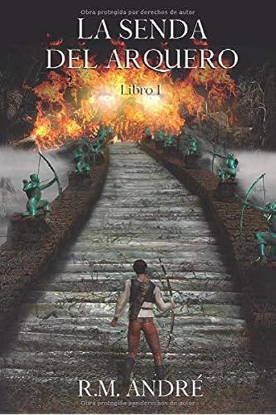 La Senda del Arquero: Libro I: Amazon.es: André, R. M.: Libros