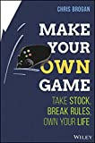 Make Your Own Game: Take Stock, Break Rules, Own Your Life.