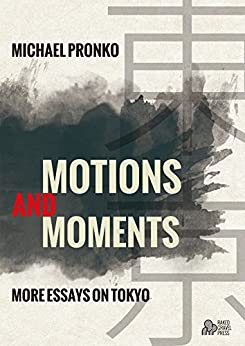 Motions and Moments: More Essays on Tokyo by [Pronko, Michael]