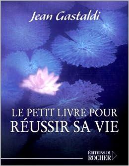 Le Petit Livre Pour Reussir Sa Vie Jean Gastaldi