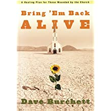Bring 'Em Back Alive: A Healing Plan for Those Wounded by the Church by Dave Burchett (17-Aug-2004) Paperback