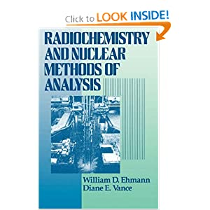 Radiochemistry and Nuclear Methods of Analysis (Chemical Analysis: A Series of Monographs on Analytical Chemistry and Its Applications) William D. Ehmann and Diane E. Vance