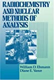 Radiochemistry and Nuclear Methods of Analysis (Chemical Analysis: A Series of Monographs on Analytical Chemistry and Its Applications)