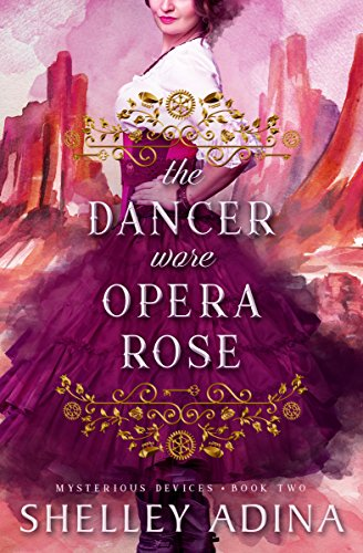 The Dancer Wore Opera Rose: Mysterious Devices 2 (Magnificent Devices Book 15) by [Adina, Shelley]