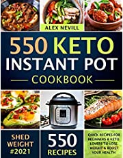 Keto Instant Pot Cookbook: 550 Quick Recipes For Beginners & Keto Lovers To Lose Weight & Boost Your Health
