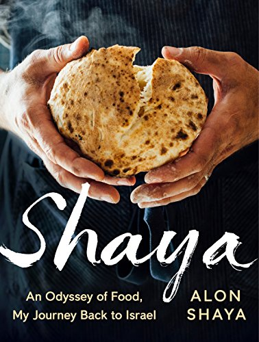 Shaya: An Odyssey of Food, My Journey Back to Israel (Israel Food)