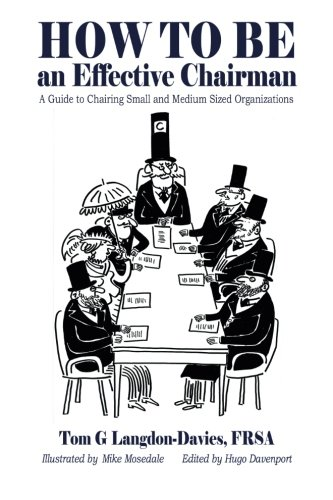 How to be an Effective Chairman: A guide to chairing small and medium sized organizations ebook