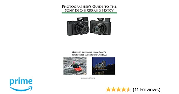 Amazon.com: Photographers Guide to the Sony DSC-HX80 and HX90V: Getting the Most from Sonys Pocketable Superzoom Cameras (9781937986605): Alexander S. ...