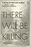 There Will Be Killing: A Novel of War and Murder (Murder on the Mekong Book 1)