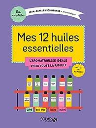 Mes 12 huiles essentielles par Jean-Charles Sommerard