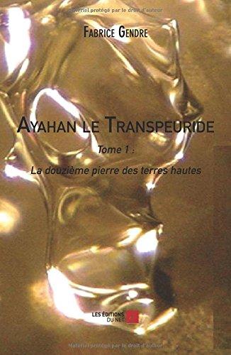 Download Ayahan le Transpeuride - Tome 1 : La douzième pierre des terres hautes (French Edition) pdf epub