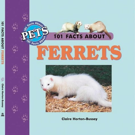 101 Facts About Ferrets (101 facts about pets)