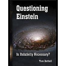 Questioning Einstein: Is Relativity Necessary?