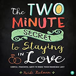 The Two-Minute Secret for Staying in Love