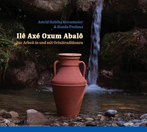 Ilê Axé Oxum Abalô: Zur Arbeit in und...