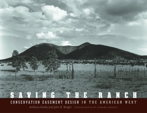 Saving the Ranch: Conservation Easement Design In The American West by Anthony Anella, John B. Wright