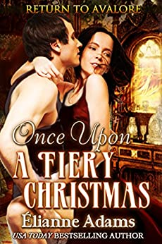 Once Upon a Fiery Christmas (Return to Avalore Book 3) by [Adams, Elianne]