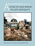 Archaeology and the Cities of Late Antiquity in Asia Minor (Kelsey Museum Publication)