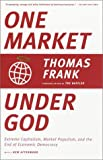 One Market Under God: Extreme Capitalism, Market Populism, and the End of Economic Democracy