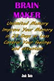 «BRAIN MAKER» Unlimited Memory, Improve Your Memory in 24 Days or Less, Control Your feelings and attention