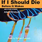 If I Should Die Before It Wakes, and Other Stories | Allen Whitlock