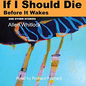 If I Should Die Before It Wakes, and Other Stories Audiobook